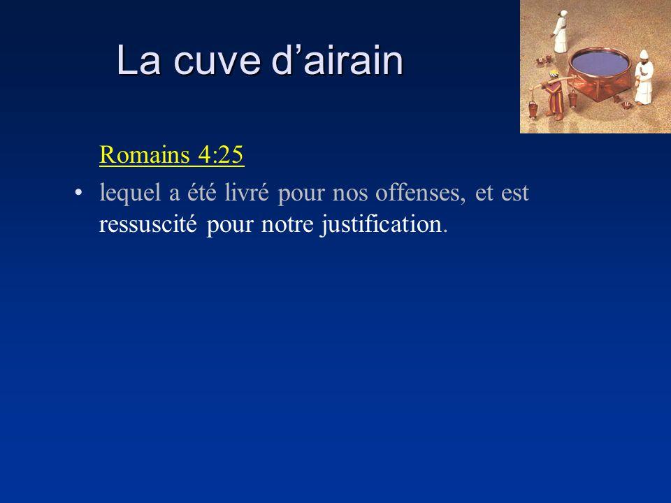 La cuve dairain Romains 4:25 lequel a été livré pour nos offenses, et est ressuscité pour notre justification.