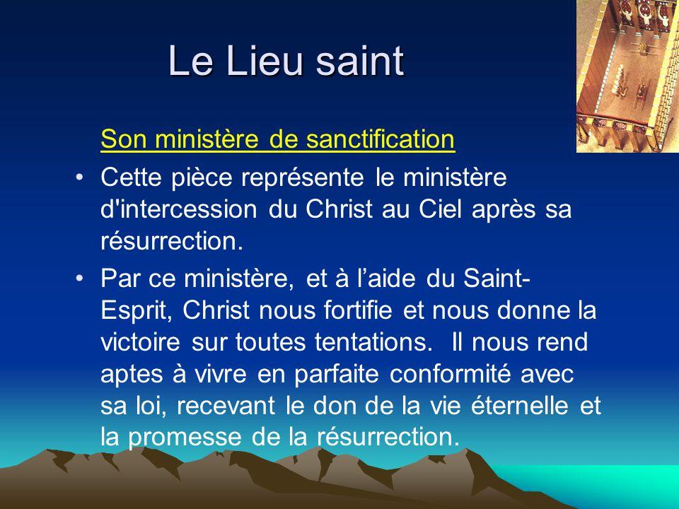 Le Lieu saint Son ministère de sanctification Cette pièce représente le ministère d'intercession du Christ au Ciel après sa résurrection. Par ce minis