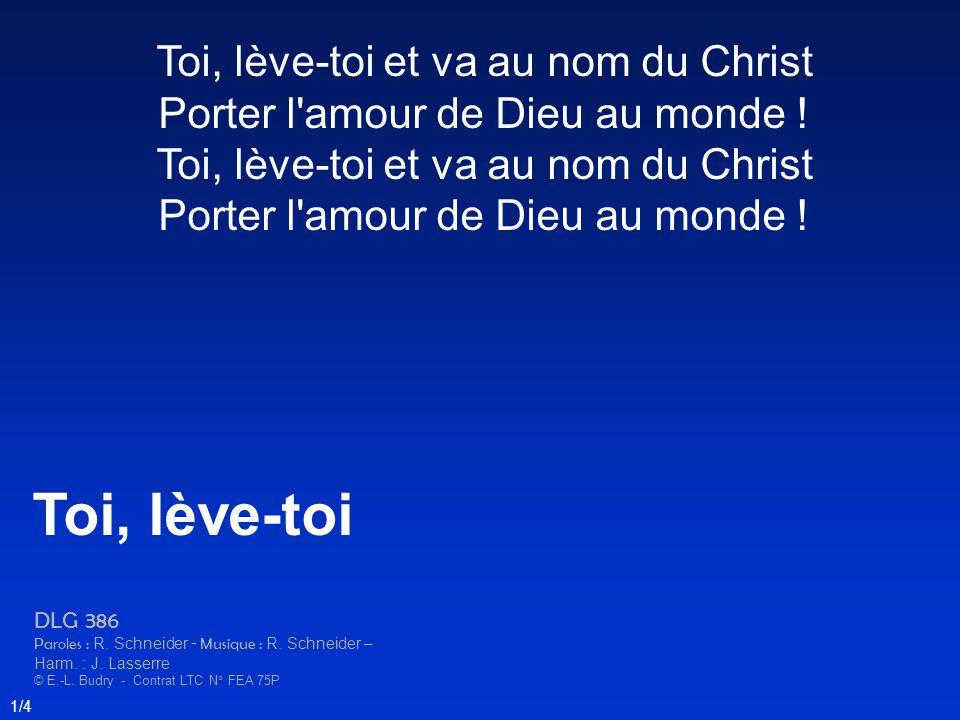 Toi, lève-toi et va au nom du Christ Porter l'amour de Dieu au monde ! Toi, lève-toi et va au nom du Christ Porter l'amour de Dieu au monde ! Toi, lèv