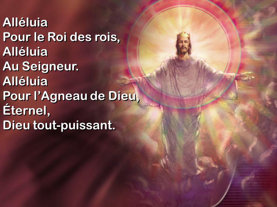 Alléluia Pour le Roi des rois, Alléluia Au Seigneur.