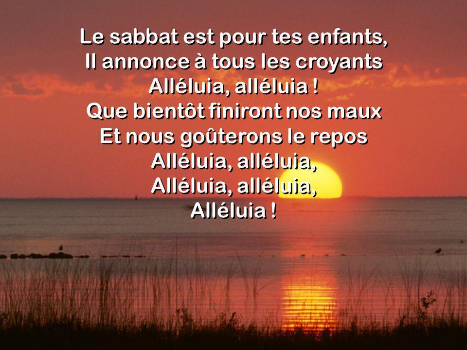 Le sabbat est pour tes enfants, Il annonce à tous les croyants Alléluia, alléluia .