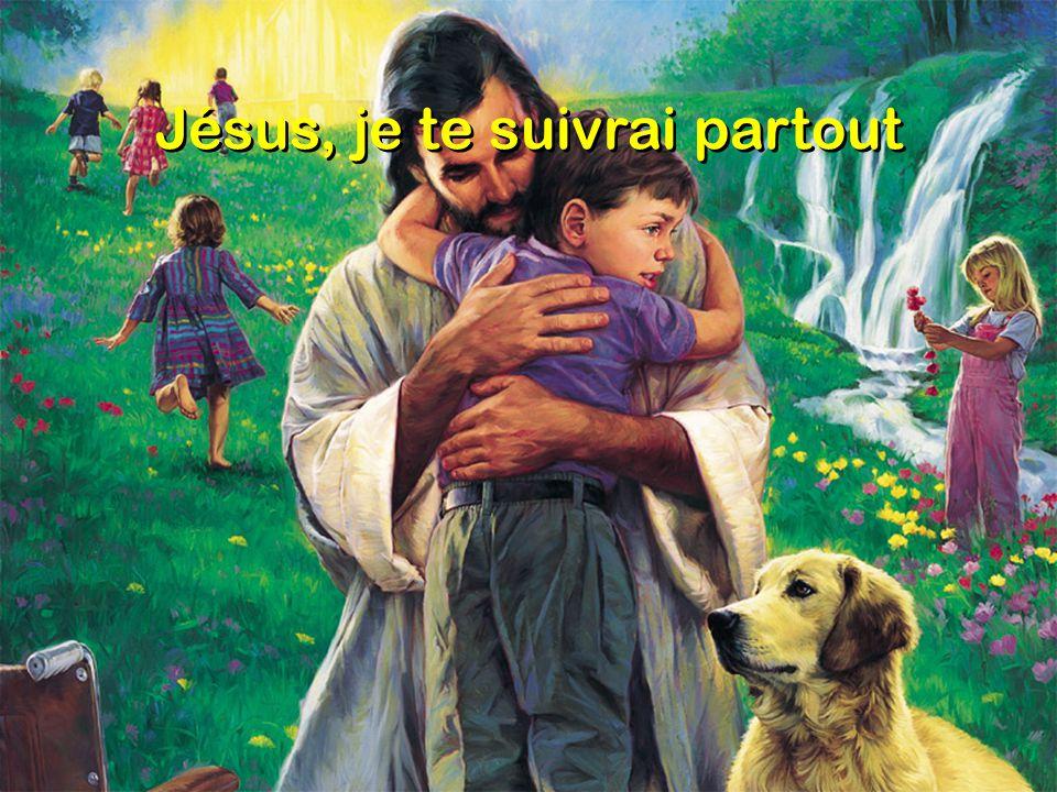 Jésus, je te suivrai partout