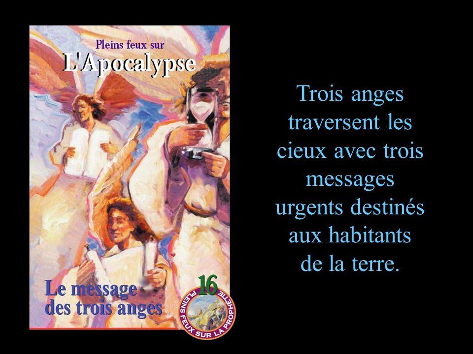 Trois anges traversent les cieux avec trois messages urgents destinés aux habitants de la terre.
