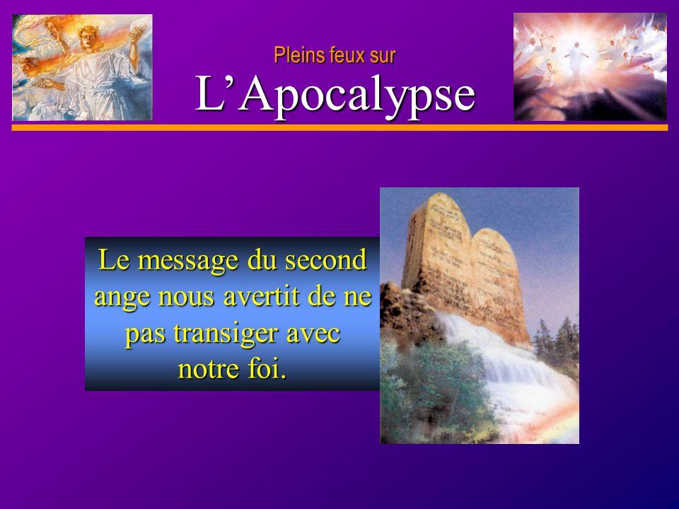 D anie l Pleins feux sur 11 LApocalypse Pleins feux sur Le message du second ange nous avertit de ne pas transiger avec notre foi.