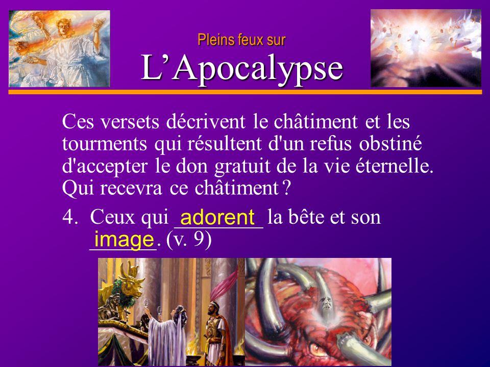 D anie l Pleins feux sur 13 LApocalypse Pleins feux sur Ces versets décrivent le châtiment et les tourments qui résultent d'un refus obstiné d'accepte