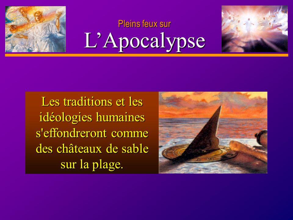 D anie l Pleins feux sur 14 LApocalypse Pleins feux sur Les traditions et les idéologies humaines s'effondreront comme des châteaux de sable sur la pl