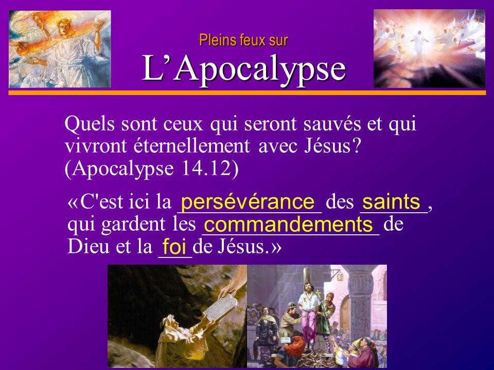 D anie l Pleins feux sur 15 LApocalypse Pleins feux sur Quels sont ceux qui seront sauvés et qui vivront éternellement avec Jésus ? (Apocalypse 14.12)
