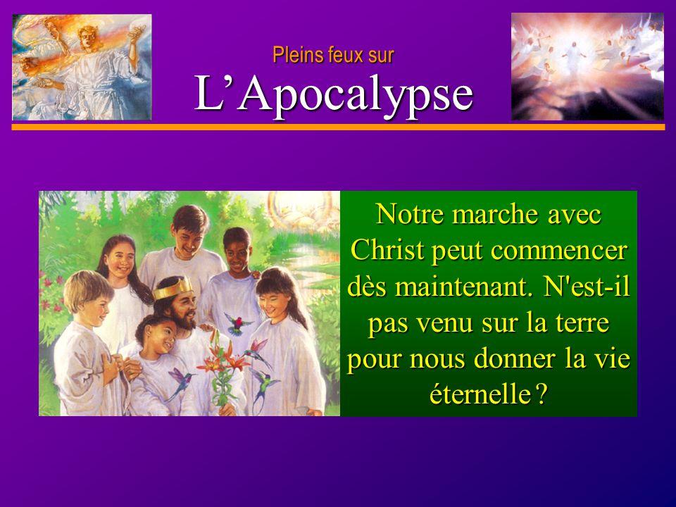 D anie l Pleins feux sur 16 LApocalypse Pleins feux sur Notre marche avec Christ peut commencer dès maintenant. N'est-il pas venu sur la terre pour no
