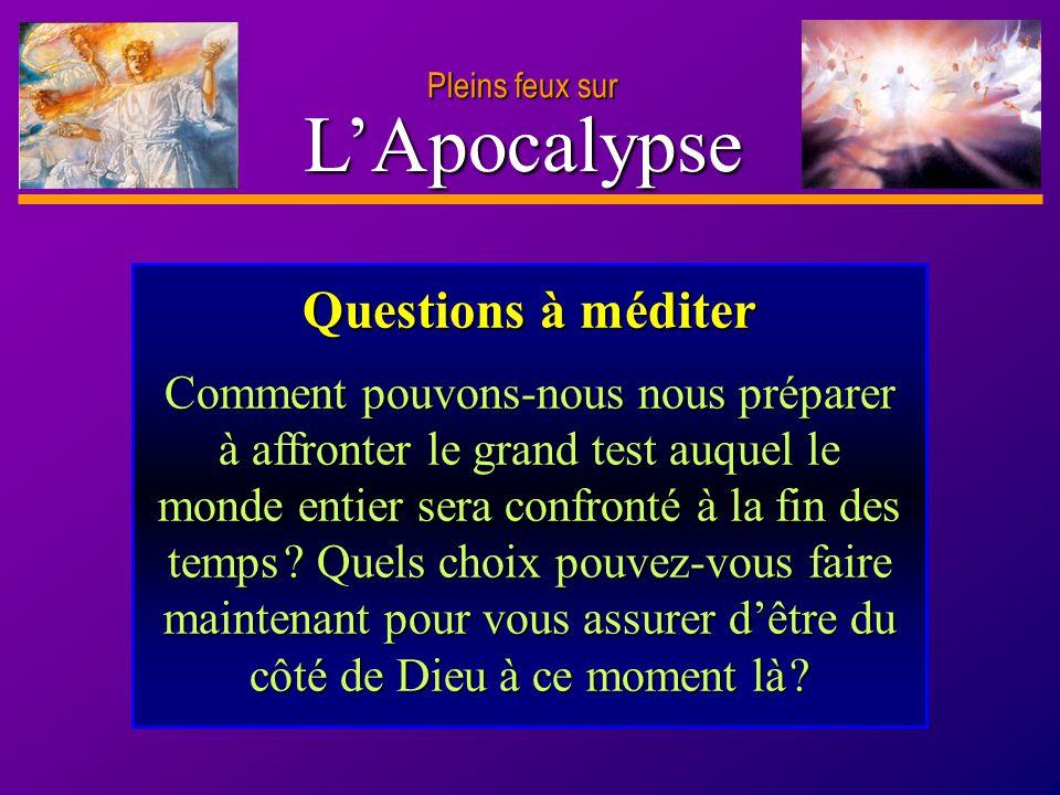 D anie l Pleins feux sur 19 LApocalypse Pleins feux sur Questions à méditer Comment pouvons-nous nous préparer à affronter le grand test auquel le mon