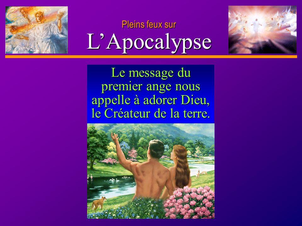 D anie l Pleins feux sur 9 LApocalypse Le message du premier ange nous appelle à adorer Dieu, le Créateur de la terre.