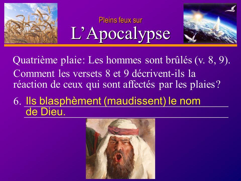 D anie l Pleins feux sur 11 LApocalypse Pleins feux sur Comment les versets 8 et 9 décrivent-ils la réaction de ceux qui sont affectés par les plaies