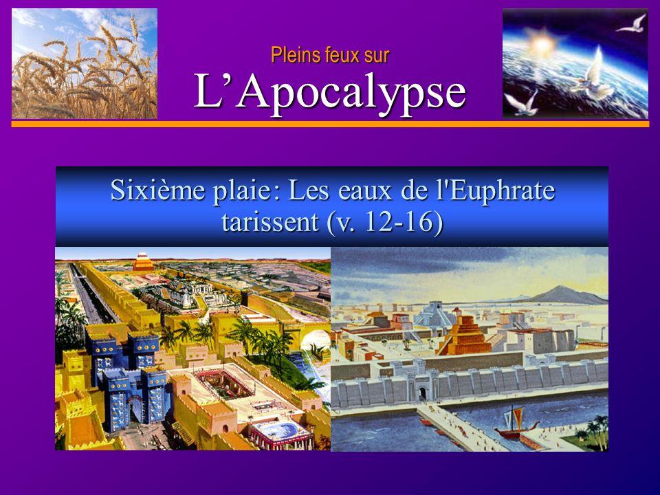 D anie l Pleins feux sur 13 LApocalypse Pleins feux sur Sixième plaie : Les eaux de l'Euphrate tarissent (v. 12-16)