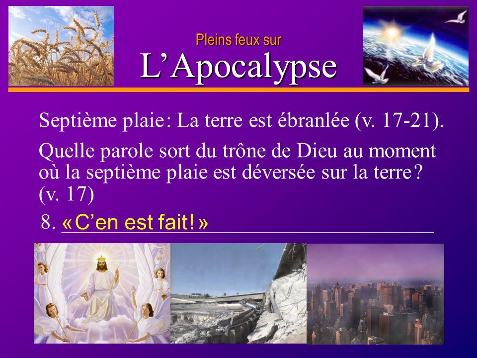 D anie l Pleins feux sur 16 LApocalypse Pleins feux sur Septième plaie : La terre est ébranlée (v. 17-21). Quelle parole sort du trône de Dieu au mome