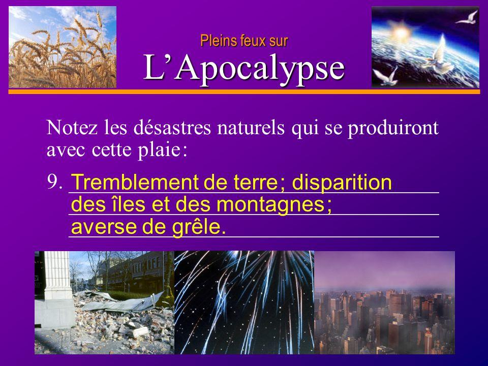 D anie l Pleins feux sur 17 LApocalypse Pleins feux sur Notez les désastres naturels qui se produiront avec cette plaie : 9. _________________________