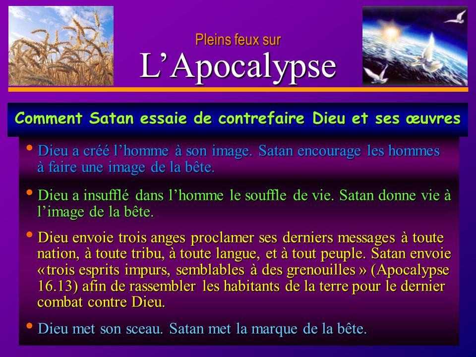 D anie l Pleins feux sur 19 LApocalypse Pleins feux sur Dieu a insufflé dans lhomme le souffle de vie. Satan donne vie à limage de la bête. Dieu a ins