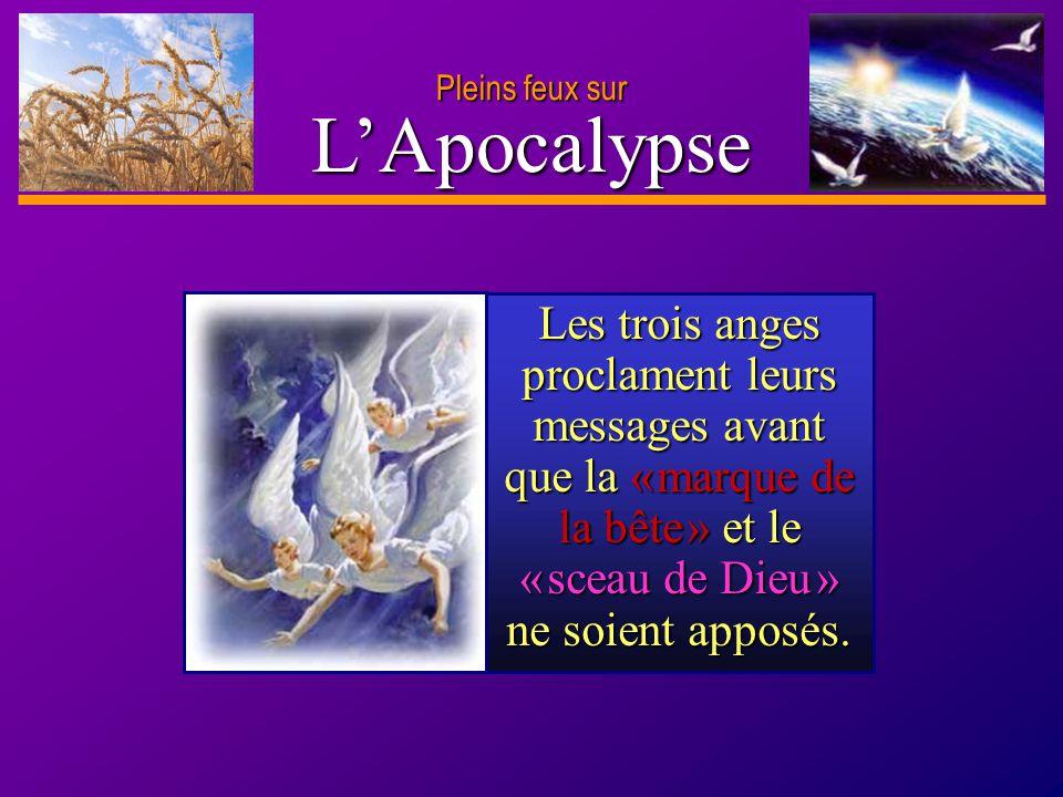 D anie l Pleins feux sur 2 Les trois anges proclament leurs messages avant que la « marque de la bête » et le « sceau de Dieu » ne soient apposés. LAp