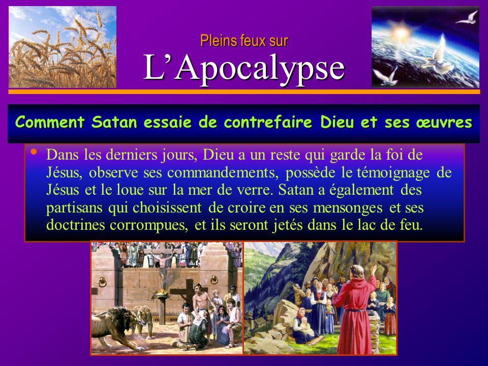D anie l Pleins feux sur 20 LApocalypse Pleins feux sur Dans les derniers jours, Dieu a un reste qui garde la foi de Jésus, observe ses commandements,