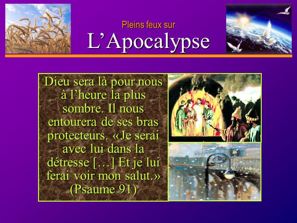 D anie l Pleins feux sur 22 LApocalypse Pleins feux sur Dieu sera là pour nous à lheure la plus sombre. Il nous entourera de ses bras protecteurs. « J