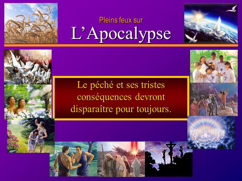 D anie l Pleins feux sur 3 LApocalypse Le péché et ses tristes conséquences devront disparaître pour toujours.