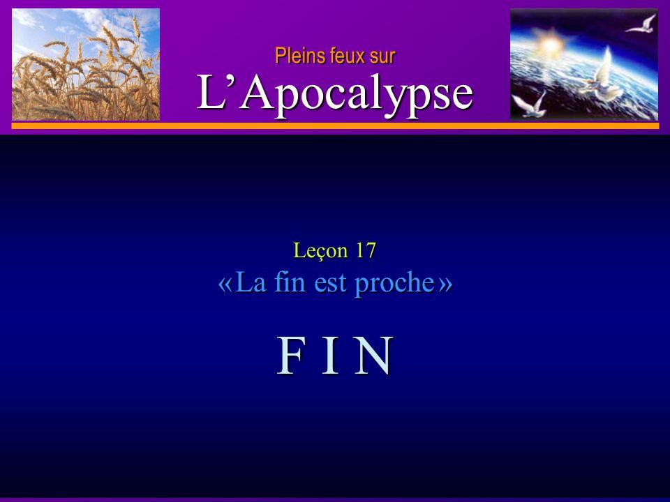 D anie l Pleins feux sur 30 LApocalypse Pleins feux sur Leçon 17 «La fin est proche proche » F I N