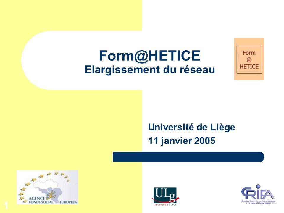 1 Form@HETICE Elargissement du réseau Université de Liège 11 janvier 2005