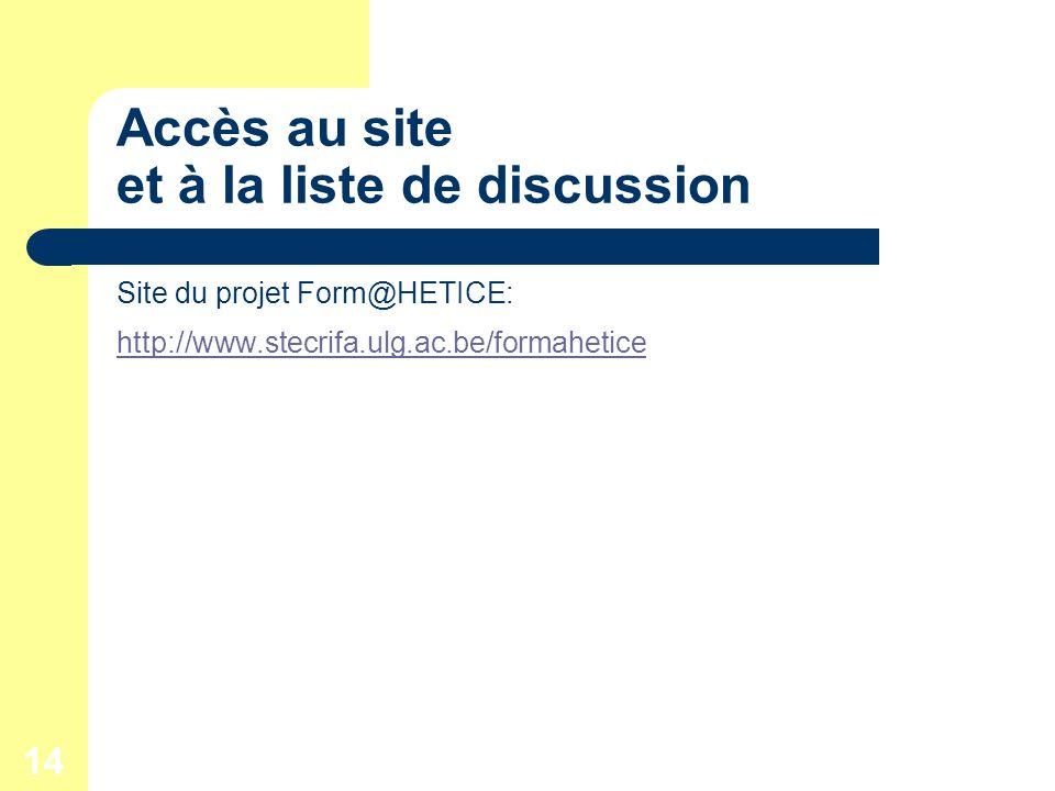 14 Accès au site et à la liste de discussion Site du projet Form@HETICE: http://www.stecrifa.ulg.ac.be/formahetice