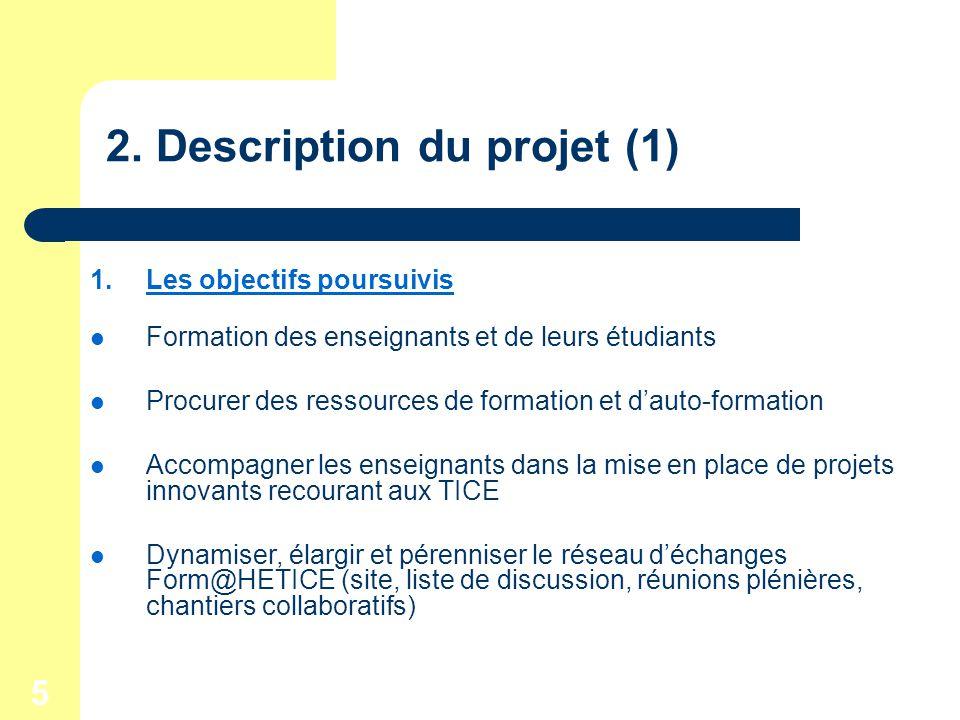 5 2. Description du projet (1) 1.Les objectifs poursuivis Formation des enseignants et de leurs étudiants Procurer des ressources de formation et daut