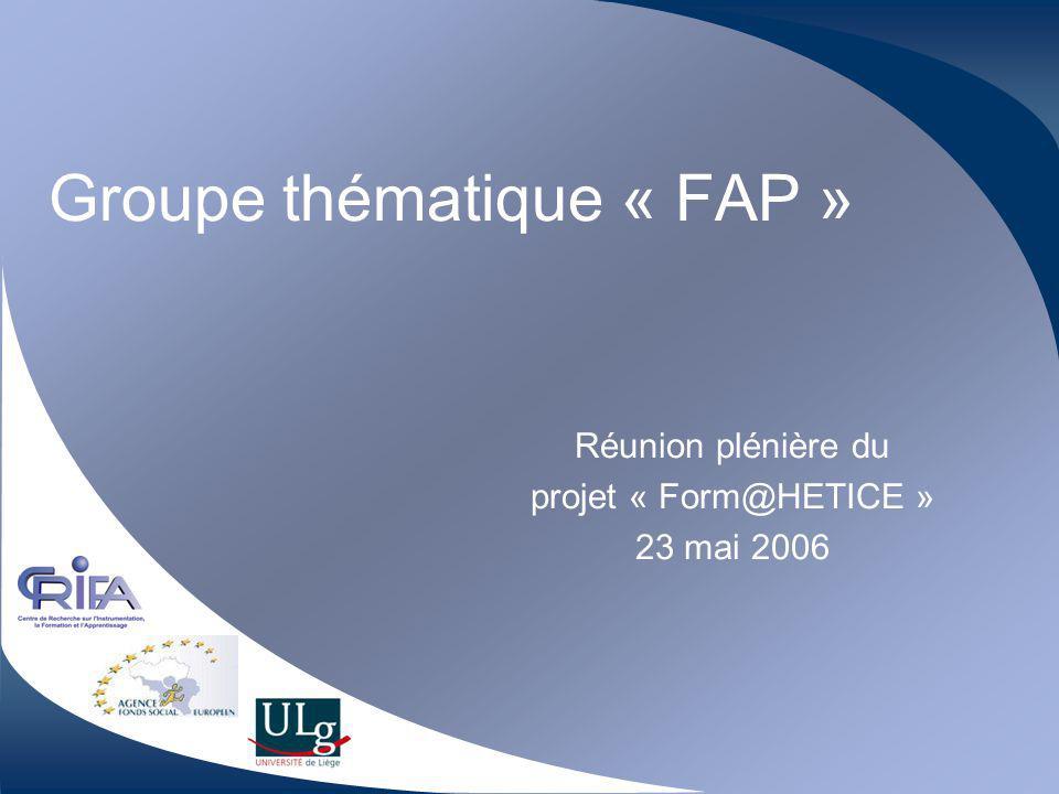 Groupe thématique « FAP » Réunion plénière du projet « Form@HETICE » 23 mai 2006