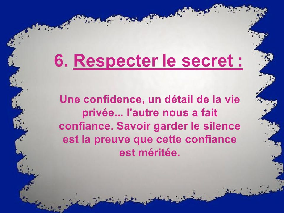 6.Respecter le secret : Une confidence, un détail de la vie privée...