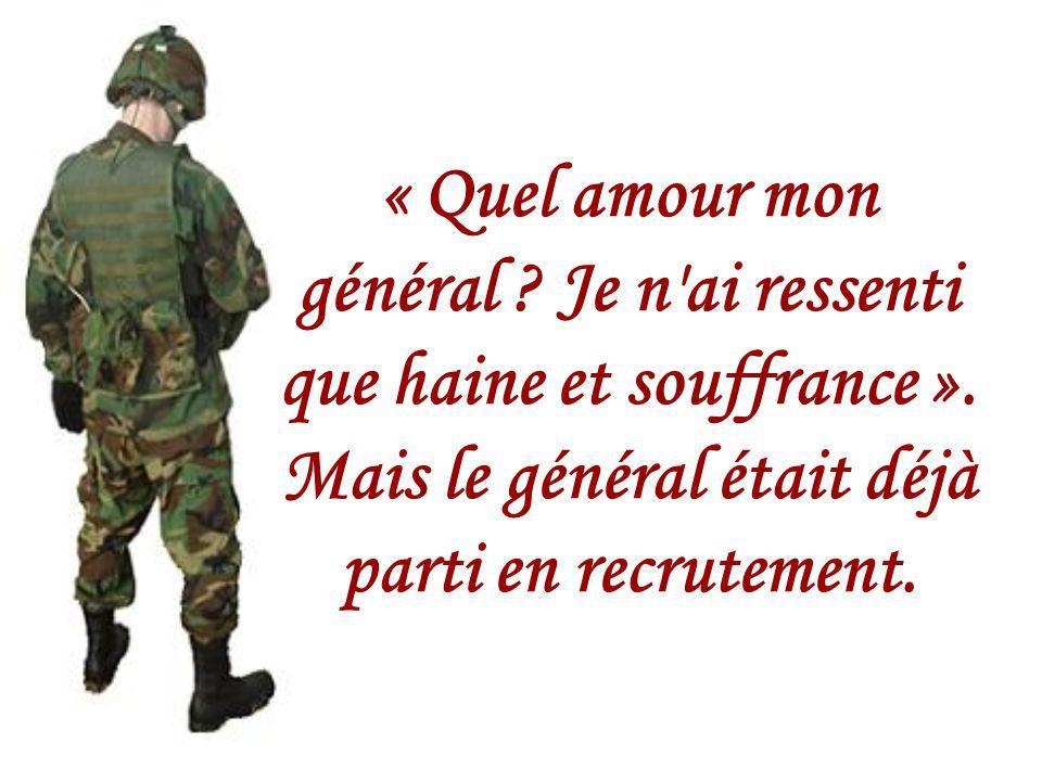 Le général est venu, a serré la main qui me restait Et m'a dit : « Bravo soldat ! Tu as servi avec amour la nation. Tu recevras, honneurs, médailles e
