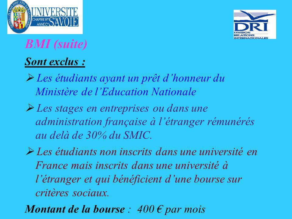 BMI (suite) Sont exclus : Les étudiants ayant un prêt dhonneur du Ministère de lEducation Nationale Les stages en entreprises ou dans une administration française à létranger rémunérés au delà de 30% du SMIC.