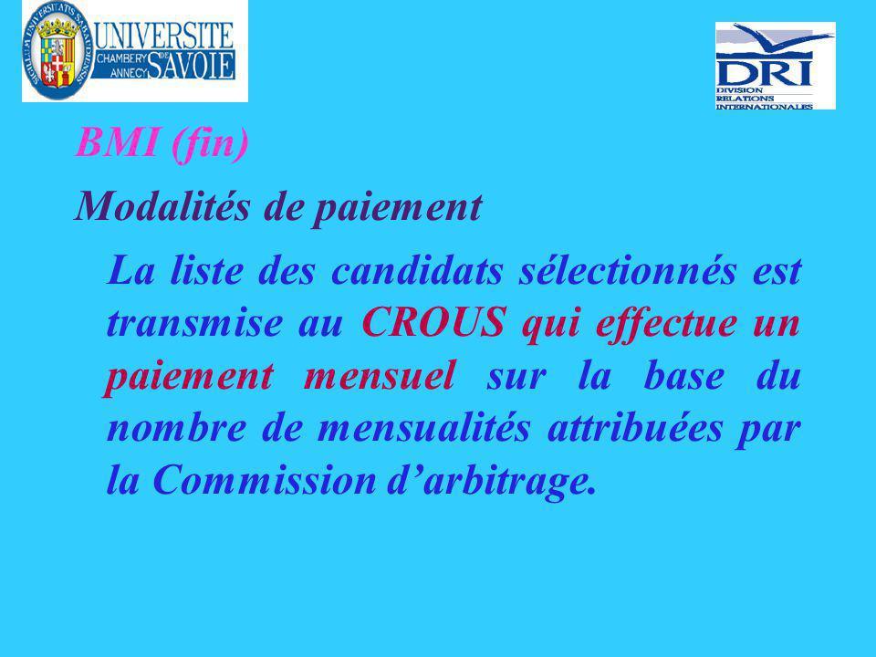 BMI (fin) Modalités de paiement La liste des candidats sélectionnés est transmise au CROUS qui effectue un paiement mensuel sur la base du nombre de mensualités attribuées par la Commission darbitrage.