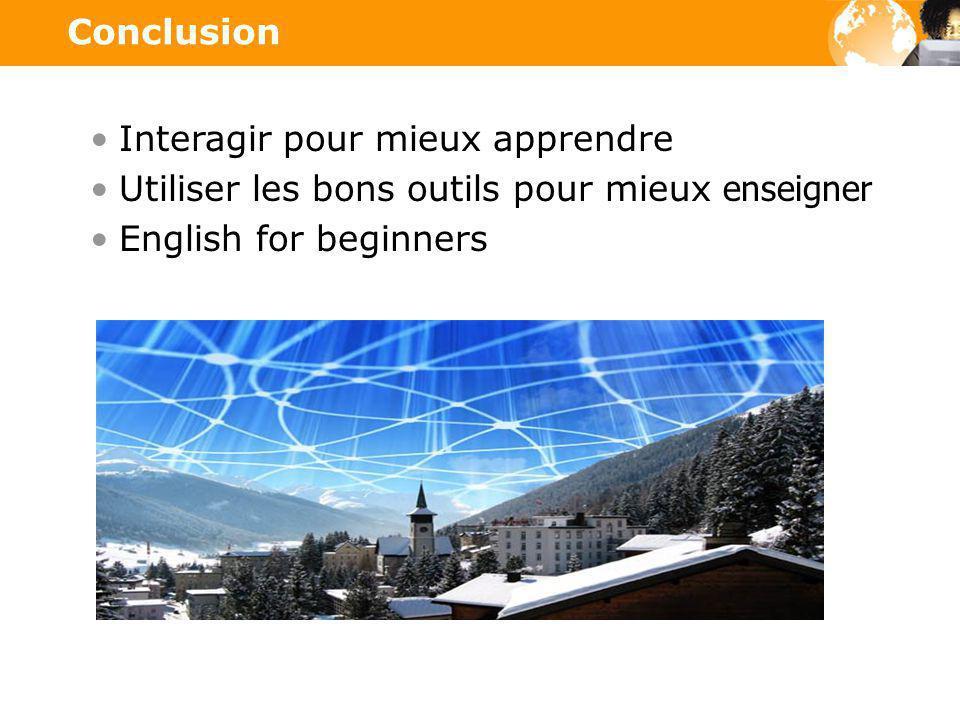 Interagir pour mieux apprendre Utiliser les bons outils pour mieux enseigner English for beginners Conclusion