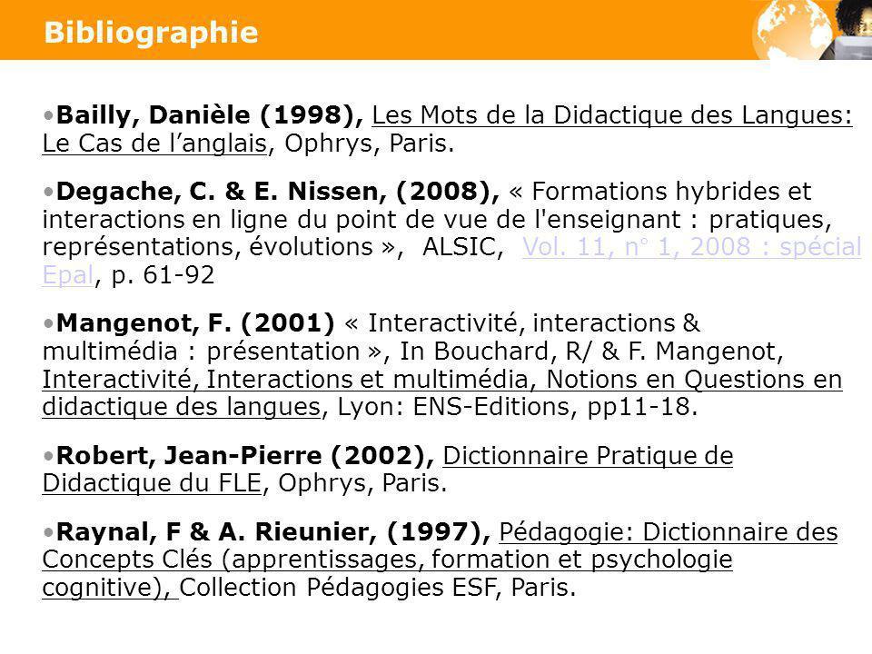 Bibliographie Bailly, Danièle (1998), Les Mots de la Didactique des Langues: Le Cas de langlais, Ophrys, Paris. Degache, C. & E. Nissen, (2008), « For