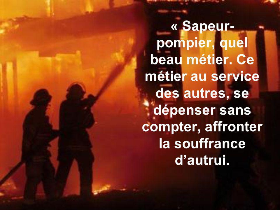 Je te prie de veiller sur les miens, Et de bénir en moi le pompier qui est tien. Amen