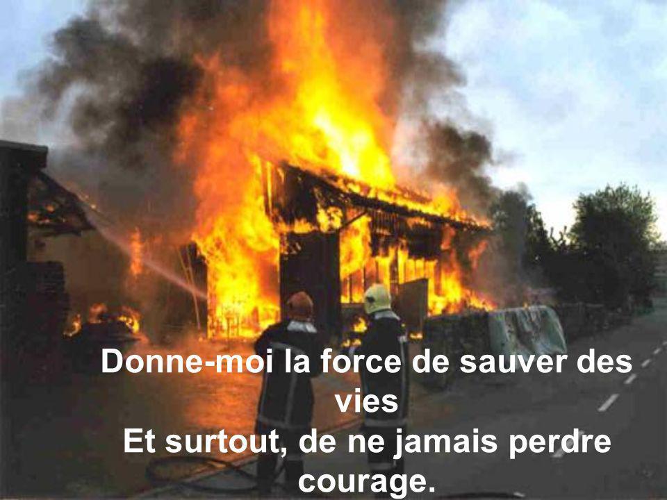 Quand le devoir m'appelle, Dieu mon ami, Et que les flammes sans pitié ravagent,