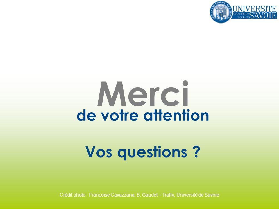 Merci de votre attention Vos questions ? Crédit photo : Françoise Cavazzana, B. Gaudet – Traffy, Université de Savoie