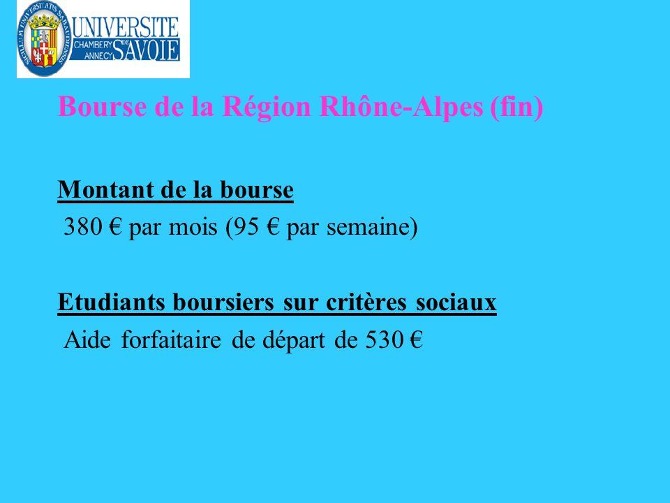 Bourse de la Région Rhône-Alpes (fin) Montant de la bourse 380 par mois (95 par semaine) Etudiants boursiers sur critères sociaux Aide forfaitaire de départ de 530