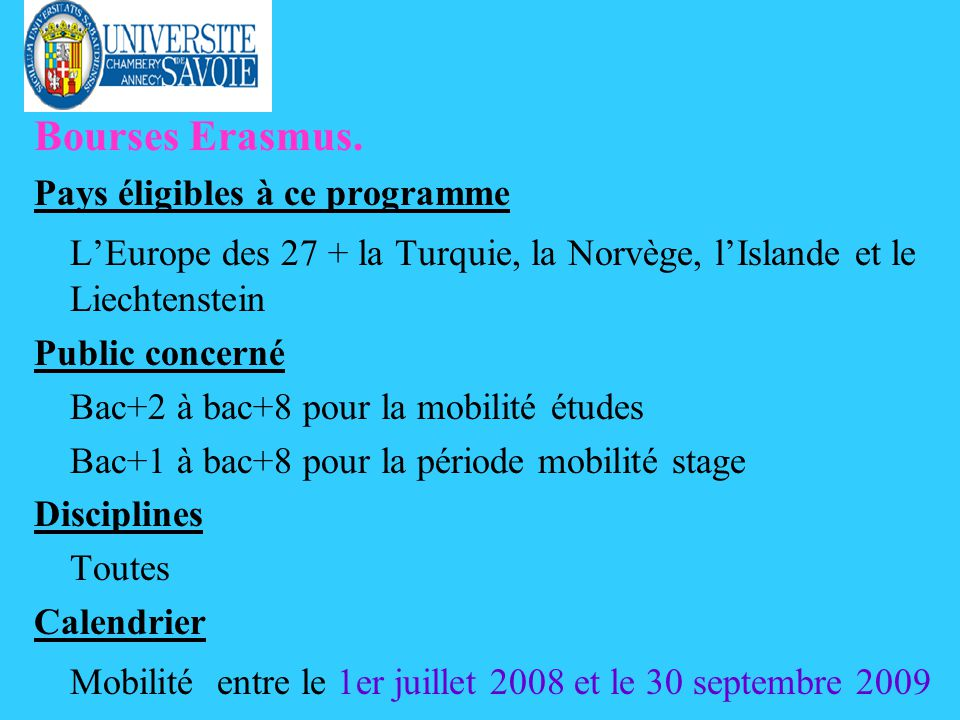 Bourses Erasmus. Pays éligibles à ce programme LEurope des 27 + la Turquie, la Norvège, lIslande et le Liechtenstein Public concerné Bac+2 à bac+8 pou