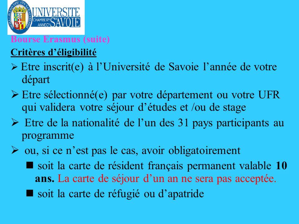 Bourse Erasmus (suite) Critères déligibilité Etre inscrit(e) à lUniversité de Savoie lannée de votre départ ØEtre sélectionné(e) par votre département