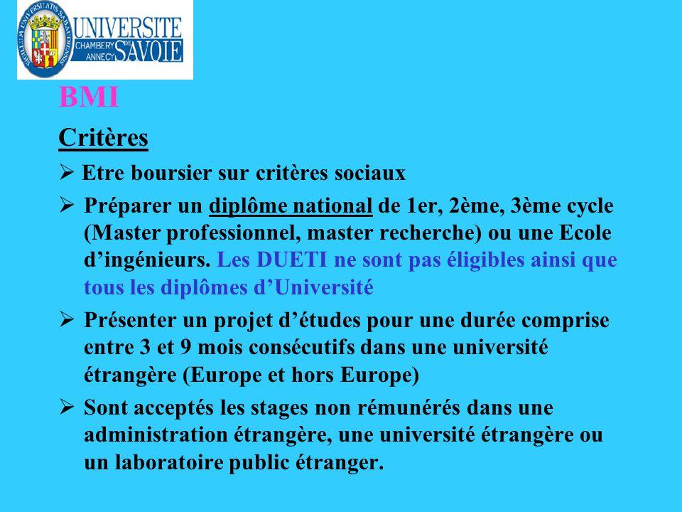 BMI Critères Etre boursier sur critères sociaux ØPréparer un diplôme national de 1er, 2ème, 3ème cycle (Master professionnel, master recherche) ou une