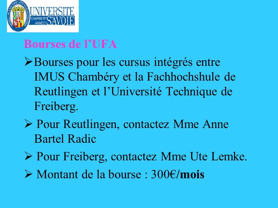 Bourses de lUFA Bourses pour les cursus intégrés entre IMUS Chambéry et la Fachhochshule de Reutlingen et lUniversité Technique de Freiberg. Pour Reut