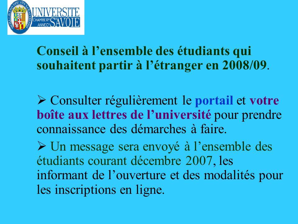 Conseil à lensemble des étudiants qui souhaitent partir à létranger en 2008/09. Consulter régulièrement le portail et votre boîte aux lettres de luniv