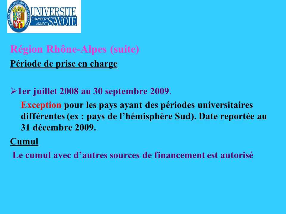 Région Rhône-Alpes (suite) Période de prise en charge 1er juillet 2008 au 30 septembre 2009. Exception pour les pays ayant des périodes universitaires