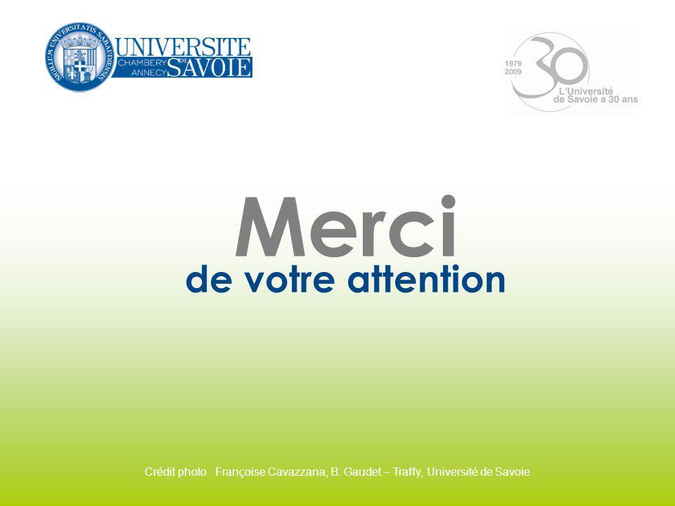 Merci de votre attention Crédit photo : Françoise Cavazzana, B. Gaudet – Traffy, Université de Savoie