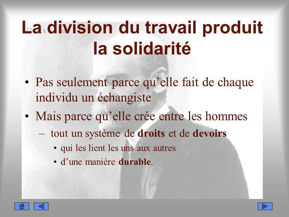 La division du travail produit la solidarité Pas seulement parce quelle fait de chaque individu un échangiste Mais parce quelle crée entre les hommes