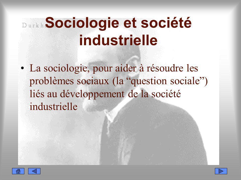 Sociologie et société industrielle La sociologie, pour aider à résoudre les problèmes sociaux (la question sociale) liés au développement de la sociét