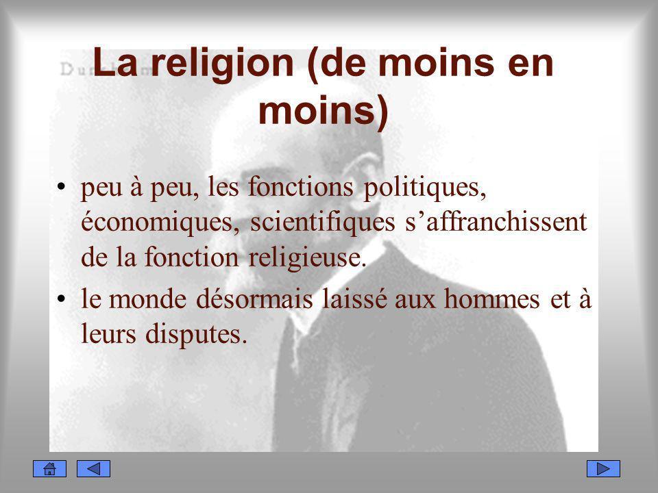 La religion (de moins en moins) peu à peu, les fonctions politiques, économiques, scientifiques saffranchissent de la fonction religieuse. le monde dé