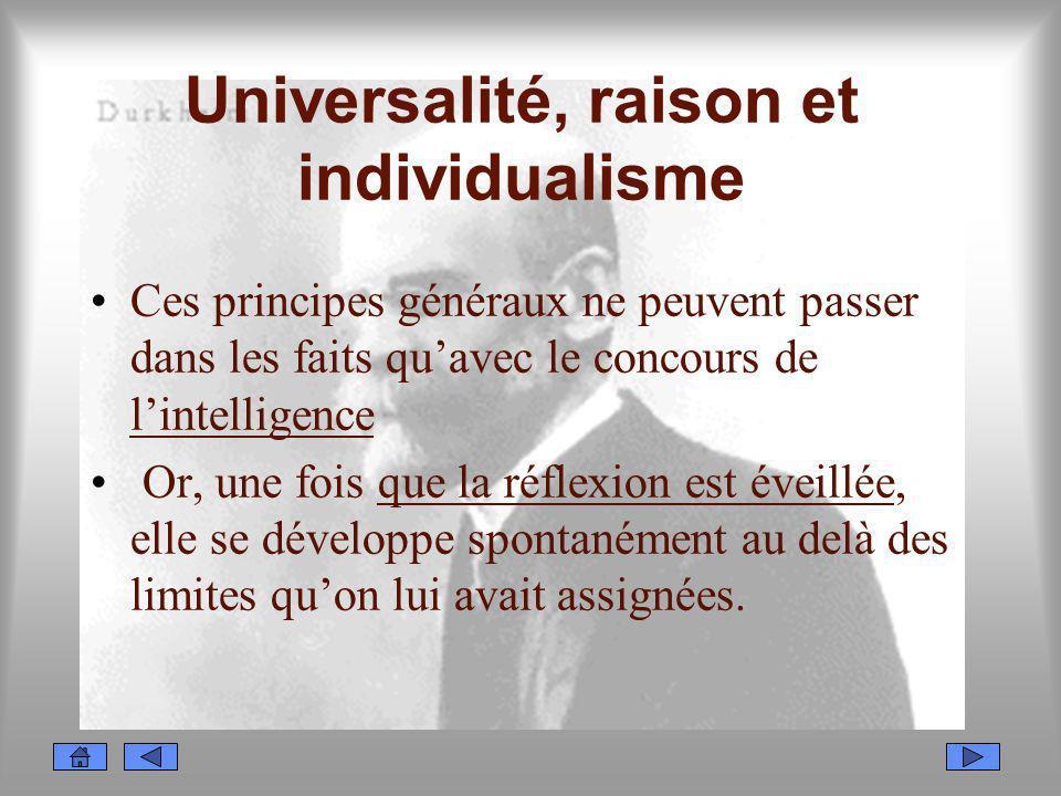Universalité, raison et individualisme Ces principes généraux ne peuvent passer dans les faits quavec le concours de lintelligence Or, une fois que la