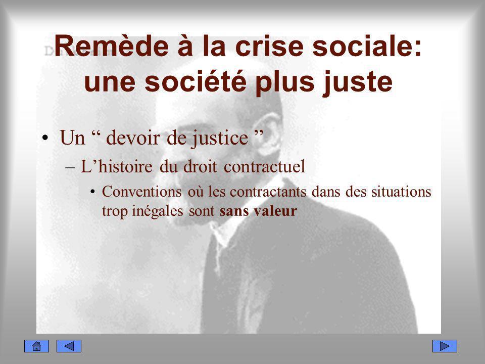 Remède à la crise sociale: une société plus juste Un devoir de justice –Lhistoire du droit contractuel Conventions où les contractants dans des situat